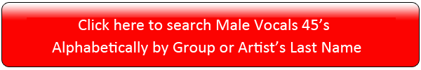 Click here to search Male Vocals 45's